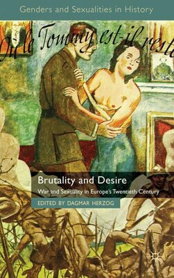 Book Brutality And Desire: War and Sexuality in Europe's Twentieth Century by Dagmar Herzog