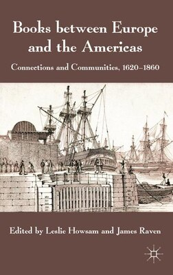Book Books Between Europe And The Americas: Connections and Communities, 1620-1860 by Leslie Howsam