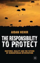 The Responsibility to Protect: Rhetoric, Reality and the Future of Humanitarian Intervention