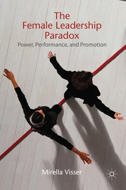 Book The Female Leadership Paradox: Power, Performance and Promotion by Mirella Visser