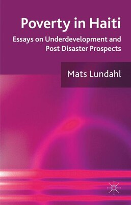 Book Poverty In Haiti: Essays on Underdevelopment and Post Disaster Prospects by Mats Lundahl