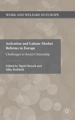 Book Activation And Labour Market Reforms In Europe: Challenges To Social Citizenship by Sigrid Betzelt