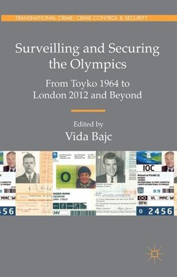 Book Surveilling And Securing The Olympics: From Tokyo 1964 To London 2012 And Beyond by Vida Bajc