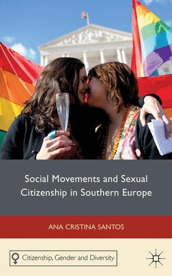 Book Social Movements and Sexual Citizenship in Southern Europe by Ana Cristina Santos