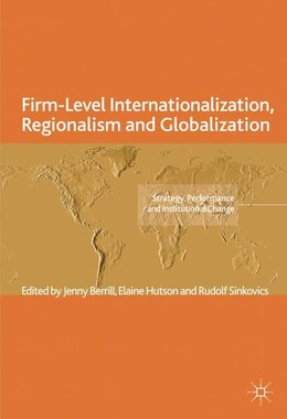 Book Firm-Level Internationalization, Regionalism And Globalization: Strategy, Performance and… by Jenny Berrill