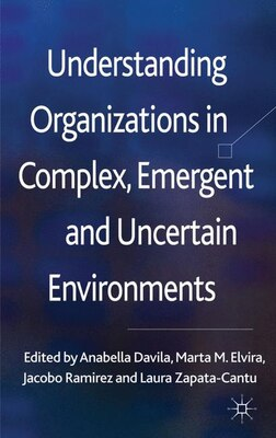 Book Understanding Organizations in Complex, Emergent and Uncertain Environments by Anabella Davila