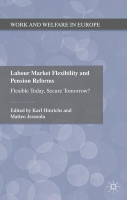 Book Labour Market Flexibility And Pension Reforms: Flexible Today, Secure Tomorrow? by Matteo Jessoula