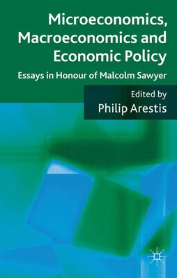Book Microeconomics, Macroeconomics And Economic Policy: Essays In Honour Of Malcolm Sawyer by Philip Arestis