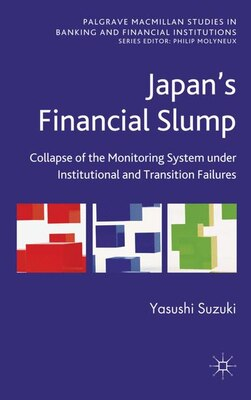 Book Japan's Financial Slump: Collapse of the Monitoring System under Institutional and Transition… by Yasushi Suzuki