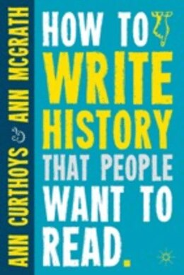 Book How To Write History That People Want To Read by Ann Curthoys
