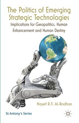 Book The Politics of Emerging Strategic Technologies: Implications for Geopolitics, Human Enhancement… by Nayef R.F. Al-Rodhan