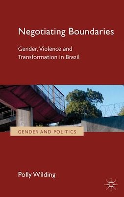 Book Negotiating Boundaries: Gender, violence and transformation in Brazil by Polly Wilding