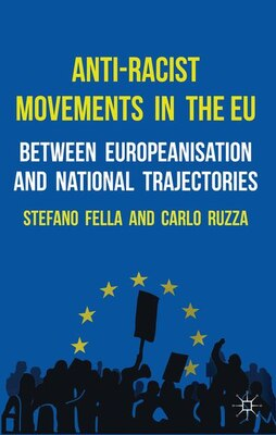 Book Anti-Racist Movements in the EU: Between Europeanisation and National Trajectories by Stefano Fella