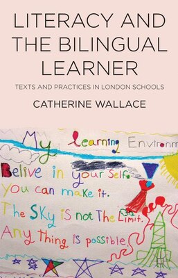 Book Literacy and the Bilingual Learner: Texts and Practices in London Schools by Catherine Wallace