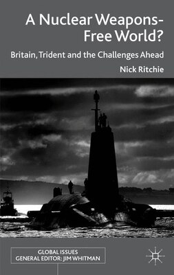 Book A Nuclear Weapons-Free World?: Britain, Trident and the Challenges Ahead by Nick Ritchie