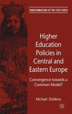 Book Higher Education Policies In Central And Eastern Europe: Convergence towards a Common Model? by Michael Dobbins