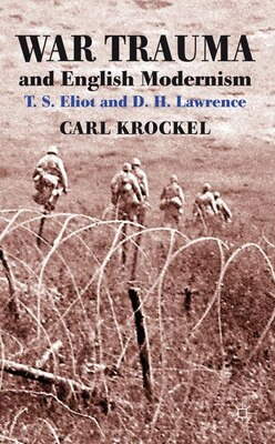 Book War Trauma And English Modernism: T. S. Eliot And D. H. Lawrence by Carl Krockel