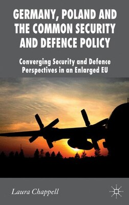 Book Germany, Poland and the Common Security and Defence Policy: Converging Security and Defence… by Laura Chappell