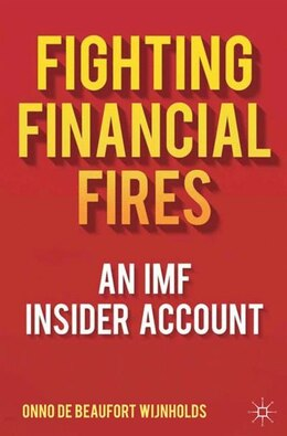 Book Fighting Financial Fires: An Imf Insider Account by Onno De Beaufort Wijnholds