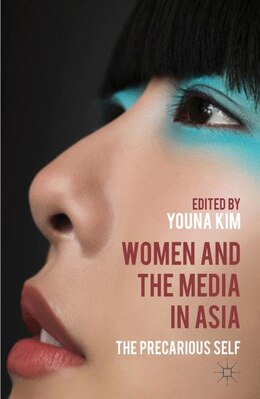 Book Women and the Media in Asia: The Precarious Self by Youna Kim