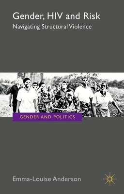 Book Gender, Hiv And Risk: Navigating structural violence by E. Anderson