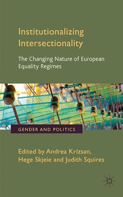 Book Institutionalizing Intersectionality: The Changing Nature of European Equality Regimes by A. Krizsan