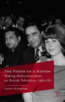 Book The Vision of a Nation: Making Multiculturalism on British Television, 1960-80 by Gavin Schaffer