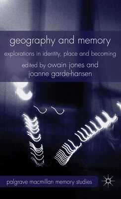 Book Geography and Memory: Explorations in Identity, Place and Becoming by Owain Jones