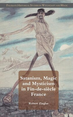 Book Satanism, Magic and Mysticism in Fin-de-siècle France by Robert Ziegler
