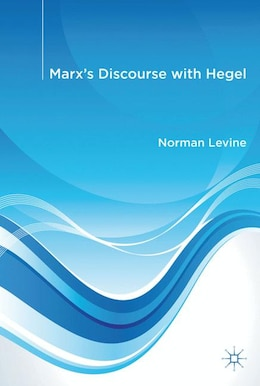 Book Marx's Discourse with Hegel by Norman Levine