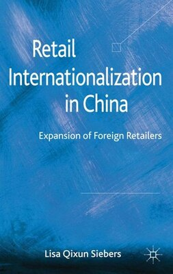 Book Retail Internationalization In China: Expansion Of Foreign Retailers by Lisa Qixun Siebers