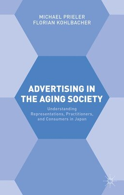 Book Advertising In The Aging Society: Understanding Representations, Practitioners, And Consumers In… by Florian Kohlbacher