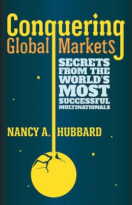 Book Conquering Global Markets: Secrets from the World's Most Successful Multinationals by Nancy A. Hubbard