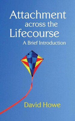 Book Attachment Across the Lifecourse: A Brief Introduction by David Howe