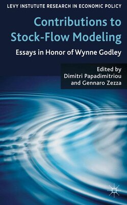 Book Contributions to Stock-Flow Modeling: Essays in Honor of Wynne Godley by Dimitri B. Papadimitriou