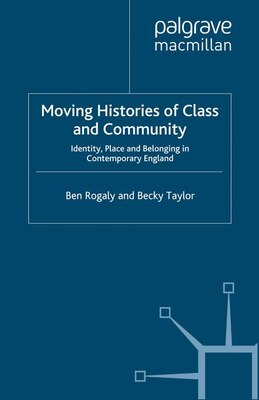 Book Moving Histories of Class and Community: Identity, Place and Belonging in Contemporary England by Ben Rogaly