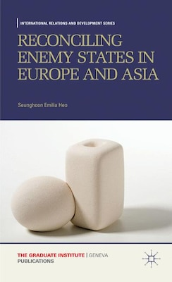Book Reconciling Enemy States in Europe and Asia by Seunghoon Emilia Heo