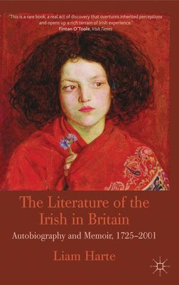 Book The Literature of the Irish in Britain: Autobiography and Memoir, 1725-2001 by Liam Harte