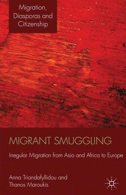 Book Migrant Smuggling: Irregular Migration from Asia and Africa to Europe by Anna Triandafyllidou