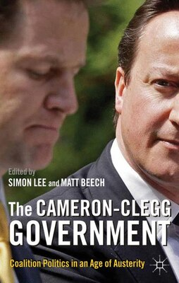 Book The Cameron-Clegg Government: Coalition Politics in an Age of Austerity by Matt Beech