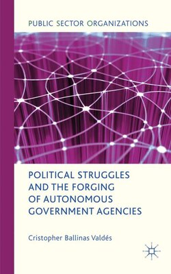 Book Political Struggles And The Forging Of Autonomous Government Agencies by Cristopher Ballinas Valdés