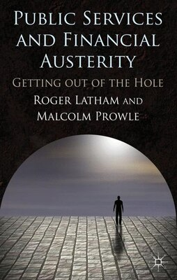 Book Public Services and Financial Austerity: Getting Out of the Hole? by R. Latham