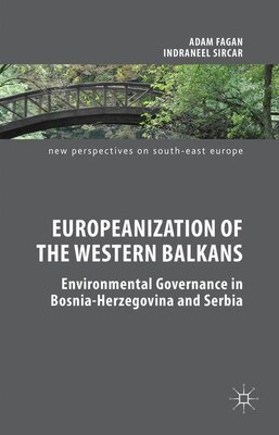 Book Europeanization Of The Western Balkans: Environmental Governance In Bosnia-herzegovina And Serbia by Adam Fagan