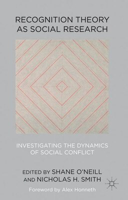Book Recognition Theory as Social Research: Investigating the Dynamics of Social Conflict by Shane O'Neill
