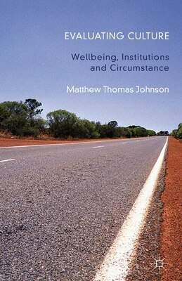 Book A Evaluating Culture: Well-being, Institutions and Circumstance by Matthew Thomas Johnson