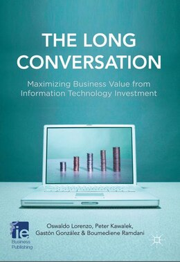 Book The Long Conversation: Maximizing Business Value From Information Technology Investment by Oswaldo Lorenzo