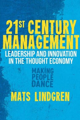 Book 21st Century Management: Leadership and Innovation in the Thought Economy by M. Lindgren
