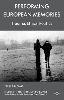 Book Performing European Memories: Trauma, Ethics, Politics by Milija Gluhovic