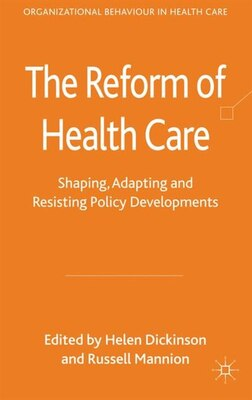 Book The Reform of Health Care: Shaping, Adapting And Resisting Policy Developments by Helen Dickinson
