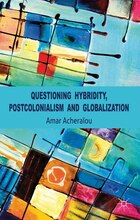 Questioning Hybridity, Postcolonialism And Globalization